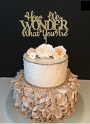 How We Wonder What You Are Cake Topper