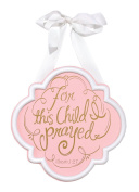 Dicksons Baby Girl Door Sign or Wall Plaque, For This Child I Prayed/Pink