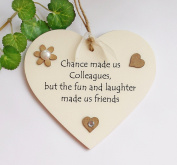 Chance made us colleagues, but the fun and laughter made us friends Wooden heart Plaque