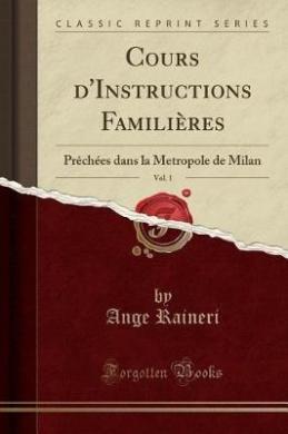 Cours D'Instructions Familieres, Vol. 1: Prechees Dans La Metropole de Milan (Classic Reprint)