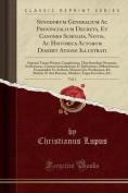 Synodorum Generalium AC Provincialium Decreta, Et Canones Scholiis, Notis, AC Historica Actorum Dissert Atione Illustrati, Vol. 1 [LAT]