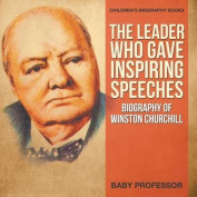 The Leader Who Gave Inspiring Speeches - Biography of Winston Churchill - Children's Biography Books