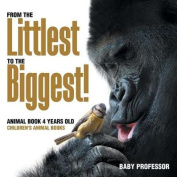 From the Littlest to the Biggest! Animal Book 4 Years Old - Children's Animal Books