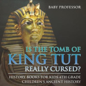 Is the Tomb of King Tut Really Cursed? History Books for Kids 4th Grade - Children's Ancient History