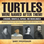 Turtles Were Named After Them! Leonardo, Donatello, Raphael and Michelangelo - Biography Books for Kids 6-8 - Children's Biography Books