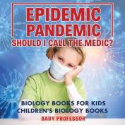 Epidemic, Pandemic, Should I Call the Medic? Biology Books for Kids - Children's Biology Books