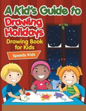 A Kid's Guide to Drawing Holidays: Drawing Book for Kids