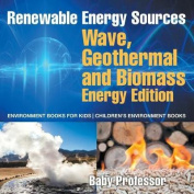 Renewable Energy Sources - Wave, Geothermal and Biomass Energy Edition