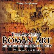 The Ancient Roman Art - Art History Books for Kids - Children's Art Books