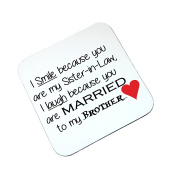 I Smile Because You Are My Sister In Law Funny Slogan Wooden Coaster Gift