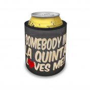 Slap Can Coolers Somebody in La Quinta Loves me, California Insulator Sleeve Covers Neonblond
