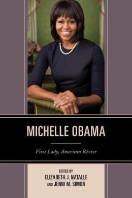 Michelle Obama: First Lady, American Rhetor (Communicating Gender)