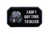 I Ain't Got Time to Bleed Predator Movie Alien Morale Military Hook Patch