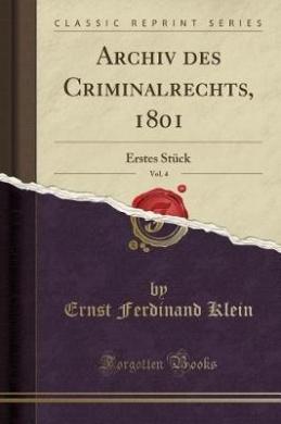 Archiv Des Criminalrechts, 1801, Vol. 4: Erstes Stuck (Classic Reprint)