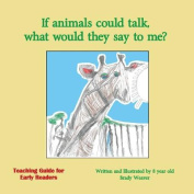 If Animals Could Talk, What Would They Say to Me?