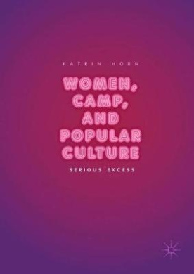 Women, Camp, and Popular Culture: Serious Excess