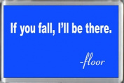 If You Fall, I'll Be There. -floor - Funny Quote Fridge Freezer Magnet