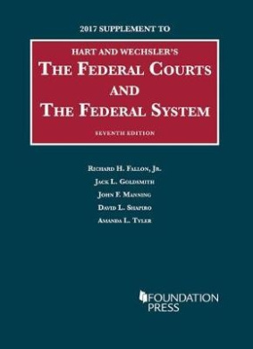 The Federal Courts and the Federal System: 2017 Supplement (University Casebook Series)