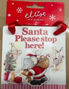 Santa, Please Stop Here Plaque Elliot & Buttons Christmas Decoration Xmas New