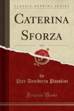 Caterina Sforza, Vol. 2 (Classic Reprint)