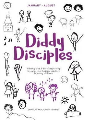 Diddy Disciples 2: January to August:: Worship And Storytelling Resources For Babies, Toddlers And Young Children