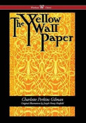 Yellow Wallpaper (Wisehouse Classics - First 1892 Edition, with the Original Illustrations by Joseph Henry Hatfield)