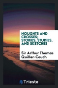 Noughts and Crosses; Stories, Studies, and Sketches