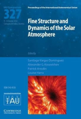 Fine Structure and Dynamics of the Solar Photosphere (IAU S327) (Proceedings of the International Astronomical Union Symposia and Colloquia)
