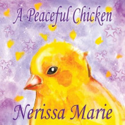 A Peaceful Chicken (an Inspirational Story of Finding Bliss Within, Preschool Books, Kids Books, Kindergarten Books, Baby Books, Kids Book, Ages 2-8,