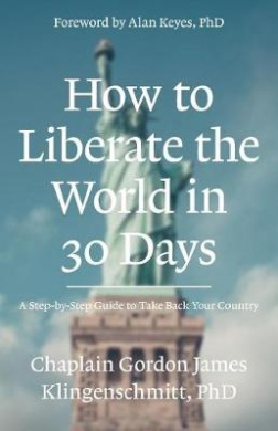 How to Liberate the World in 30 Days: A Step-By-Step Guide to Take Back Your Country