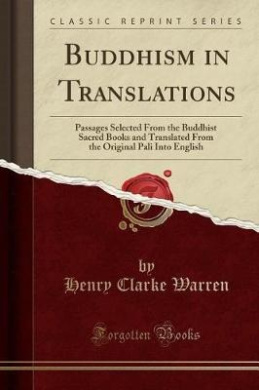 Buddhism in Translations: Passages Selected from the Buddhist Sacred Books and Translated from the Original Pali Into English (Classic Reprint)