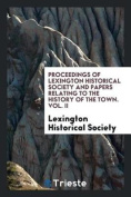 Proceedings of Lexington Historical Society and Papers Relating to the History of the Town. Vol. II
