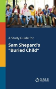 A Study Guide for Sam Shepard's Buried Child
