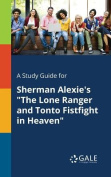 A Study Guide for Sherman Alexie's the Lone Ranger and Tonto Fistfight in Heaven