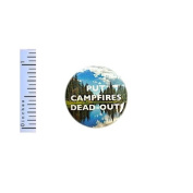 Fire Safety Pin Button Put Campfires Dead Out! Campfire Forest Safety Pinback 2.5cm
