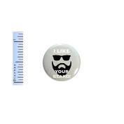 Funny Beard Button I Like Your Beard! Random Humour Nerdy Geekery Pin Pinback 2.5cm