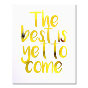 """The Best Is Yet To Come"" Gold Foil Art Print Small Poster - 300gsm Silk Paper Card Stock, Home Office Wall Art Decor, Inspirational Motivational Encouraging Quote 25cm x 20cm"