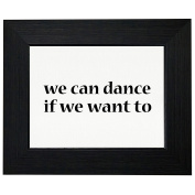 We Can Dance If We Want To - Iconic Expression Framed Print Poster Wall or Desk Mount Options