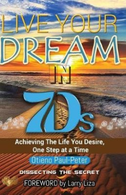 Live Your Dream in 7ds: Achieving the Life You Desire, One Step at a Time!