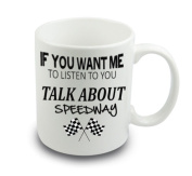 IF YOU WANT ME TO LISTEN TALK ABOUT SPEEDWAY JOKE MUG