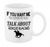 IF YOU WANT ME TO LISTEN TALK ABOUT HORSE RACING JOKE MUG