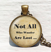 Handmade Not All Who Wander Are Lost, Inspirational Quote Necklace,Glass Cabochon Necklace