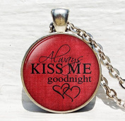 """Inspiration Necklace """"always kiss me goodnight"""""""