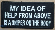 My Idea of Help From Above is a Sniper On The Roof Embroidered Patch - 10cm x 5.1cm