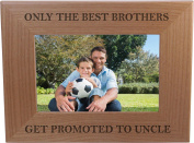 Only The Best Brothers Get Promoted to Uncle 10cm x 15cm Wood Picture Frame - Great Gift for Birthday, or Christmas Gift for Brother, Brothers