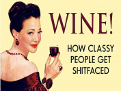 WINE HOW CLASSY PEOPLE GET SHITFACED SIGN RETRO METAL TIN WALL PLAQUE SIGN NOVELTY GIFT