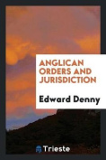 Anglican Orders and Jurisdiction