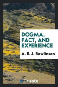 Dogma, Fact, and Experience