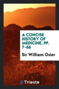 A Concise History of Medicine, Pp. 7-66