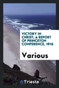 Victory in Christ; A Report of Princeton Conference, 1916